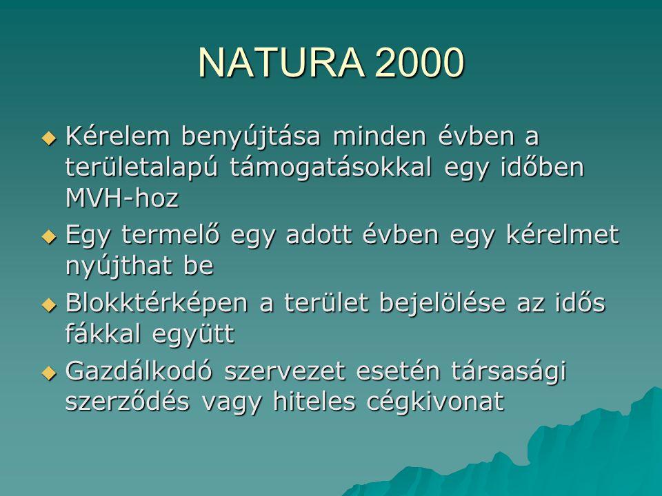 NATURA 2000 Kérelem benyújtása minden évben a területalapú támogatásokkal egy időben MVH-hoz. Egy termelő egy adott évben egy kérelmet nyújthat be.