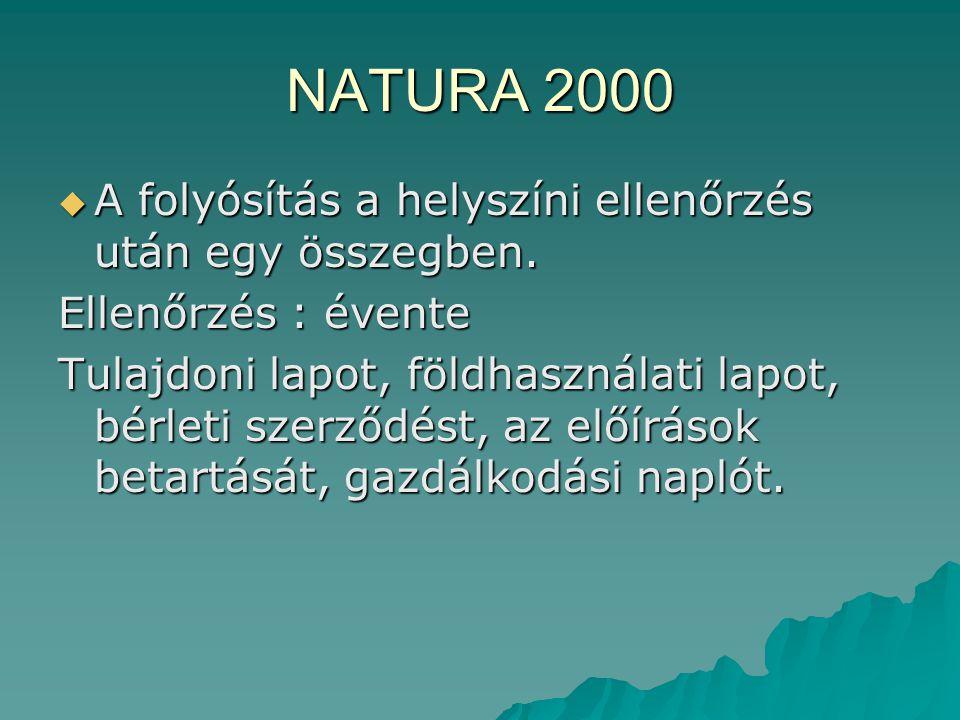 NATURA 2000 A folyósítás a helyszíni ellenőrzés után egy összegben.