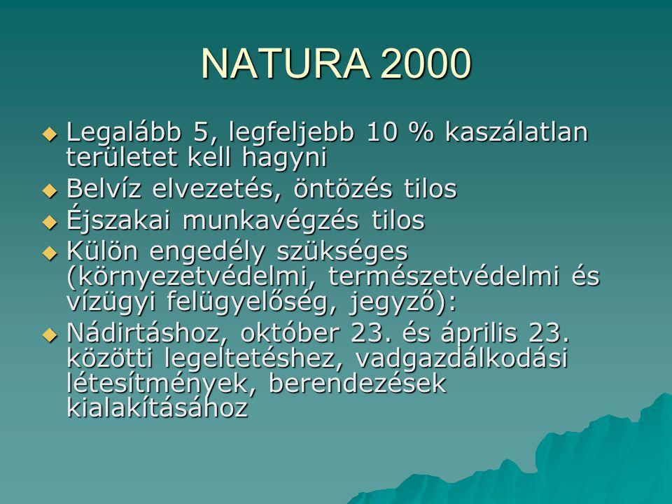 NATURA 2000 Legalább 5, legfeljebb 10 % kaszálatlan területet kell hagyni. Belvíz elvezetés, öntözés tilos.