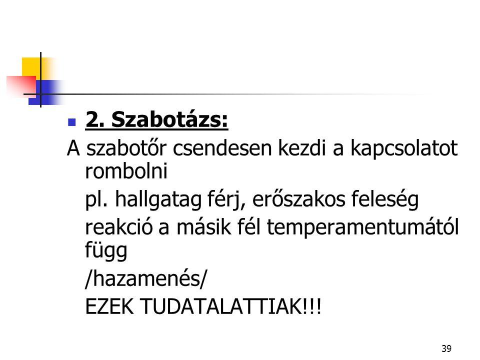 2. Szabotázs: A szabotőr csendesen kezdi a kapcsolatot rombolni. pl. hallgatag férj, erőszakos feleség.