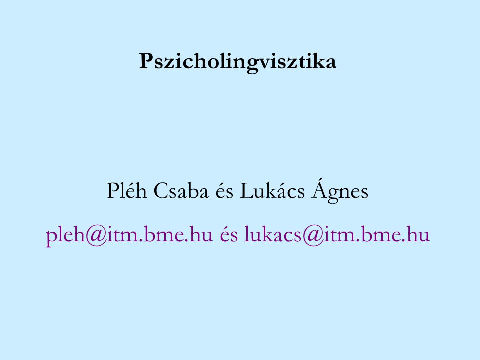 Pléh Csaba és Lukács Ágnes pleh@itm.bme.hu és lukacs@itm.bme.hu