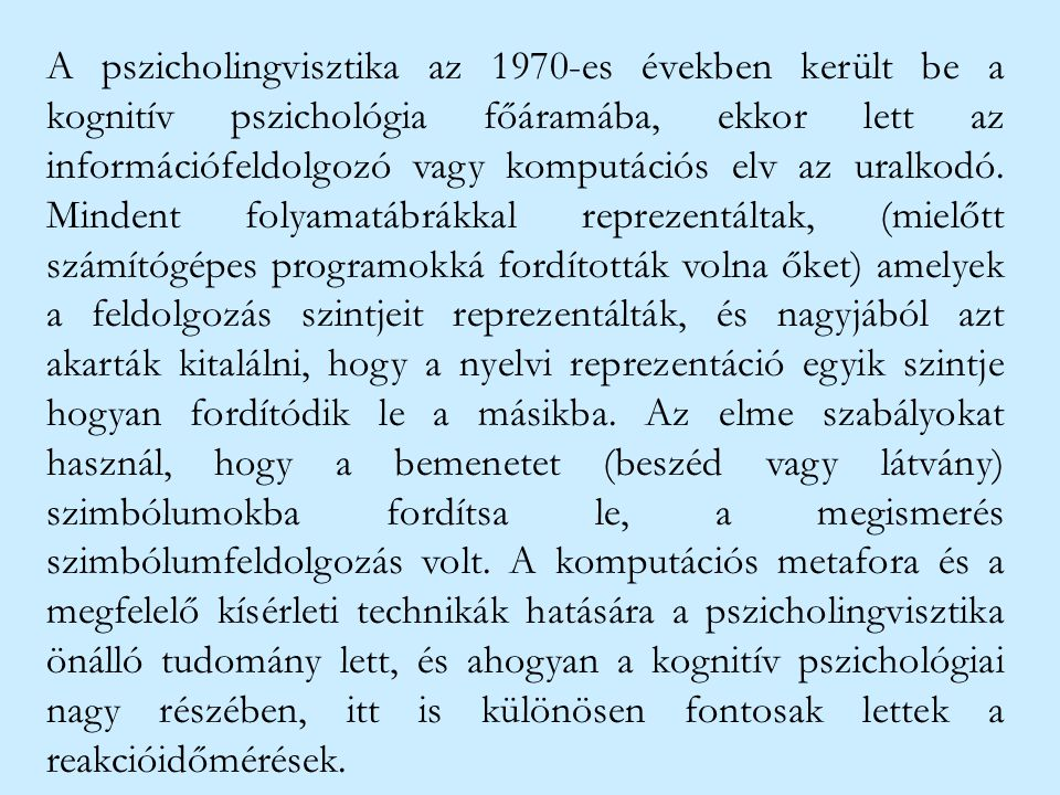 A pszicholingvisztika az 1970-es években került be a kognitív pszichológia főáramába, ekkor lett az információfeldolgozó vagy komputációs elv az uralkodó.
