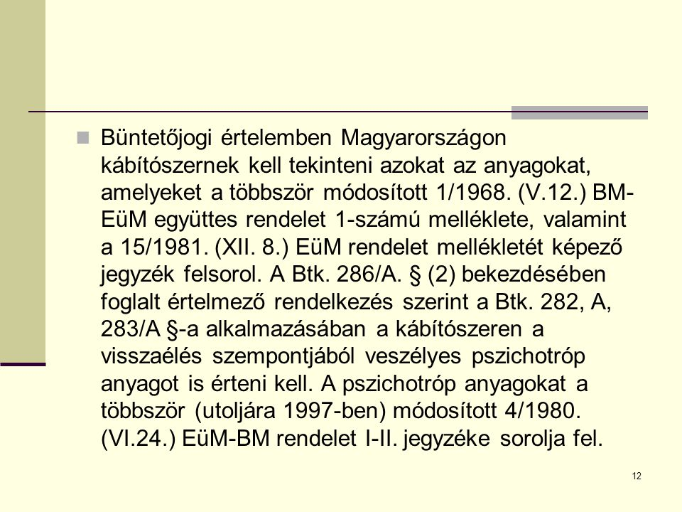 Büntetőjogi értelemben Magyarországon kábítószernek kell tekinteni azokat az anyagokat, amelyeket a többször módosított 1/1968.