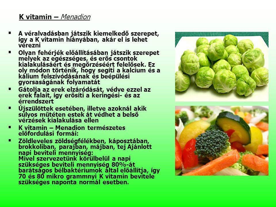 K vitamin – Menadion A véralvadásban játszik kiemelkedő szerepet, így a K vitamin hiányában, akár el is lehet vérezni.