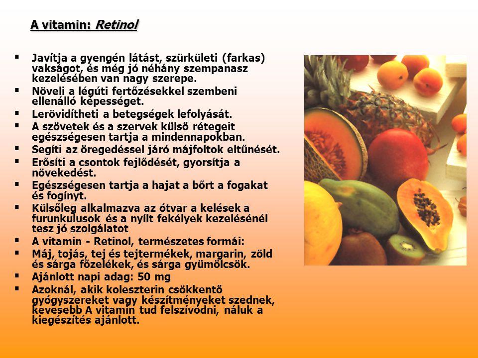 A vitamin: Retinol Javítja a gyengén látást, szürkületi (farkas) vakságot, és még jó néhány szempanasz kezelésében van nagy szerepe.