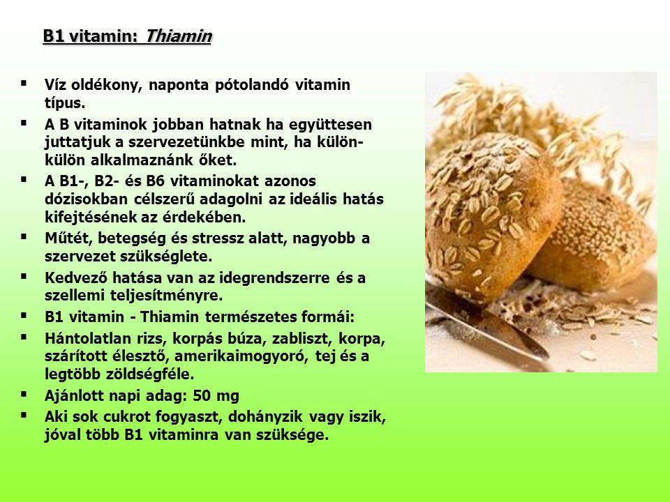 B1 vitamin: Thiamin Víz oldékony, naponta pótolandó vitamin típus.