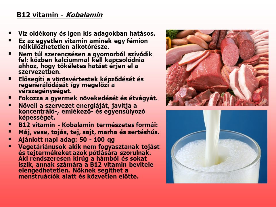 B12 vitamin - Kobalamin Víz oldékony és igen kis adagokban hatásos.