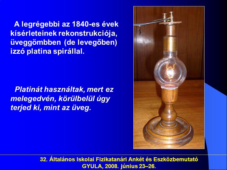 A legrégebbi az 1840-es évek kísérleteinek rekonstrukciója, üveggömbben (de levegőben) izzó platina spirállal.