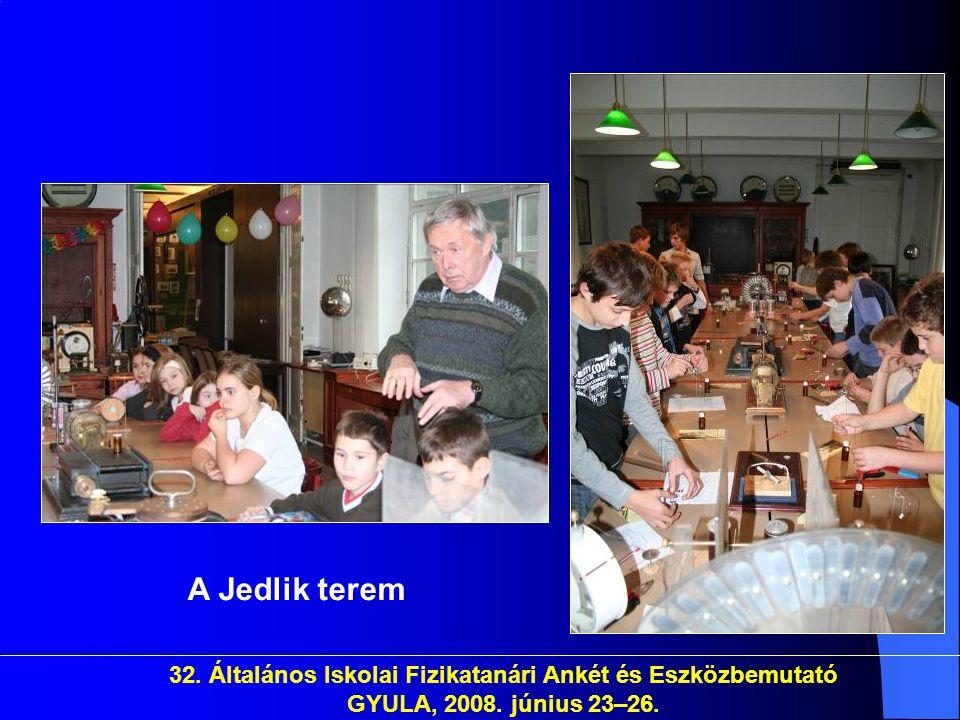 A Jedlik terem 32. Általános Iskolai Fizikatanári Ankét és Eszközbemutató GYULA, 2008.