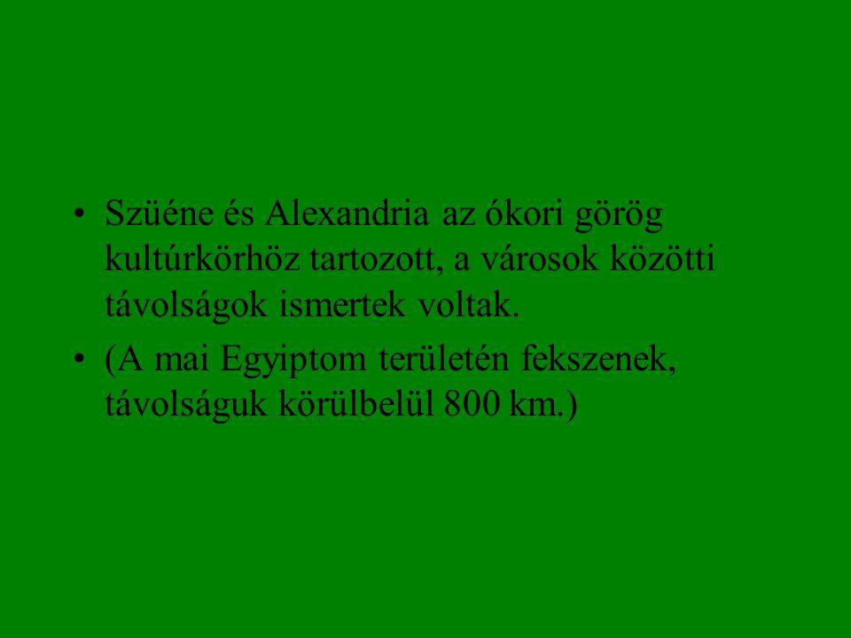 Szüéne és Alexandria az ókori görög kultúrkörhöz tartozott, a városok közötti távolságok ismertek voltak.