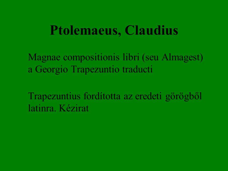 Ptolemaeus, Claudius Magnae compositionis libri (seu Almagest) a Georgio Trapezuntio traducti.