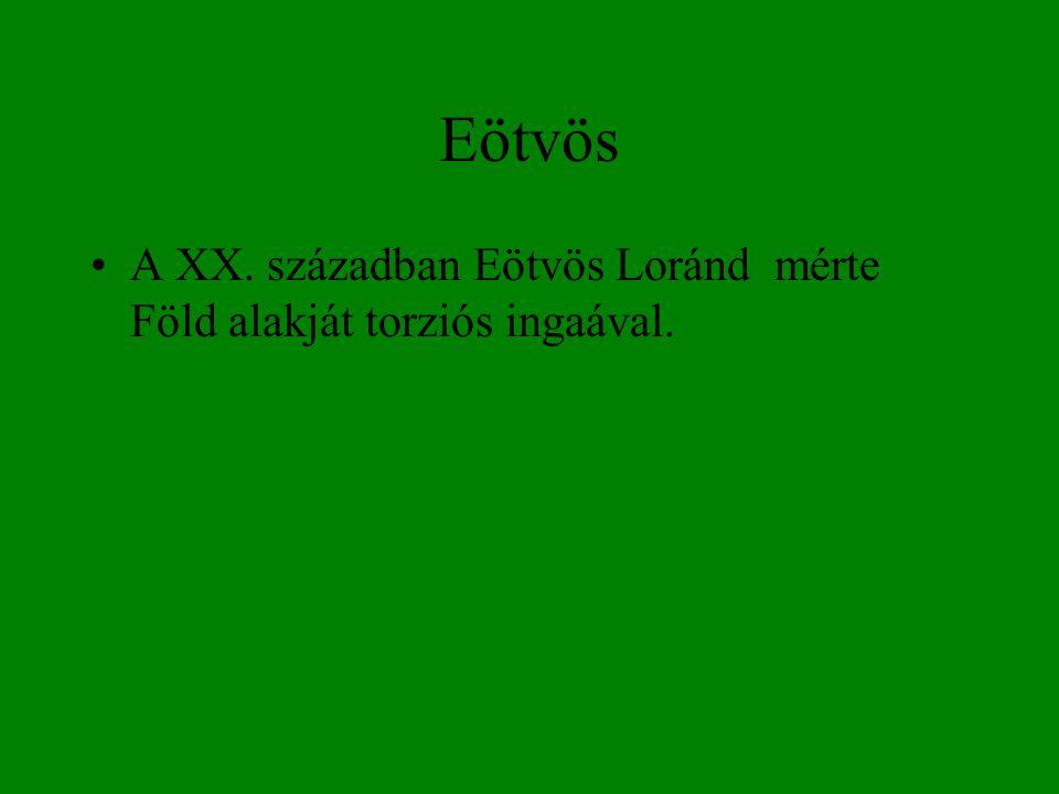 Eötvös A XX. században Eötvös Loránd mérte Föld alakját torziós ingaával.