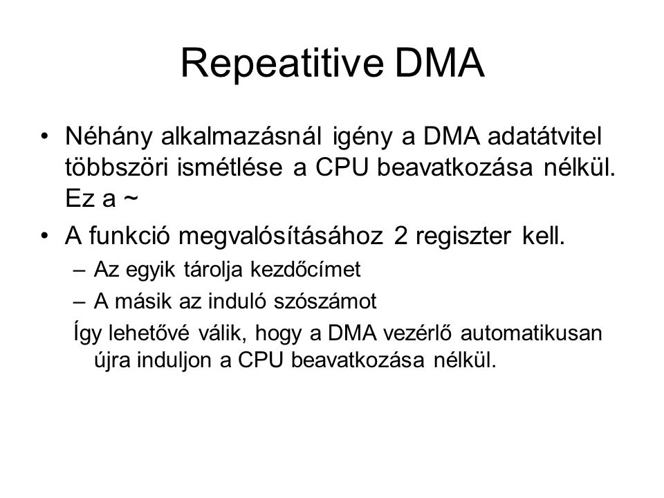 Repeatitive DMA Néhány alkalmazásnál igény a DMA adatátvitel többszöri ismétlése a CPU beavatkozása nélkül. Ez a ~