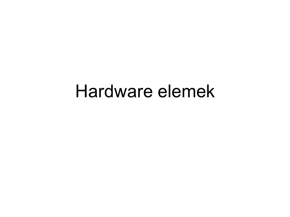 Hardware elemek