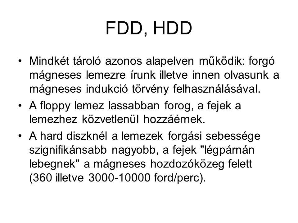 FDD, HDD Mindkét tároló azonos alapelven működik: forgó mágneses lemezre írunk illetve innen olvasunk a mágneses indukció törvény felhasználásával.