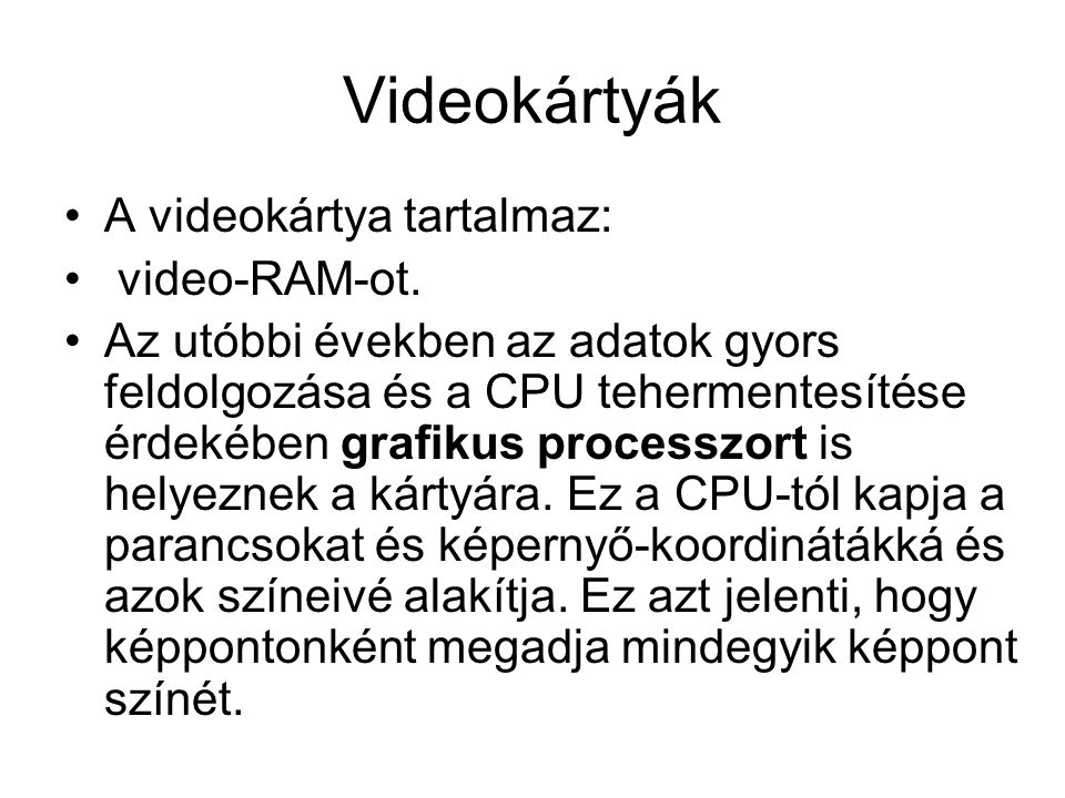 Videokártyák A videokártya tartalmaz: video-RAM-ot.