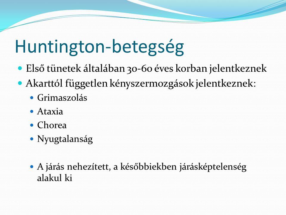 Huntington-betegség Első tünetek általában 30-60 éves korban jelentkeznek. Akarttól független kényszermozgások jelentkeznek: