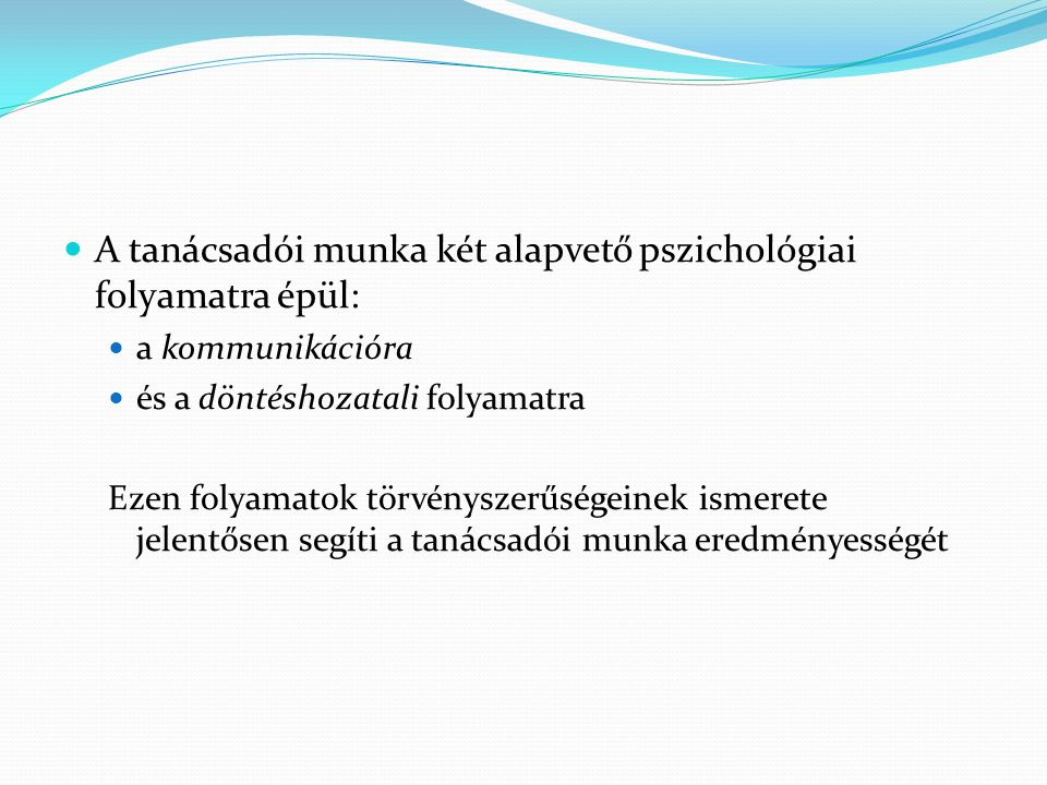 A tanácsadói munka két alapvető pszichológiai folyamatra épül: