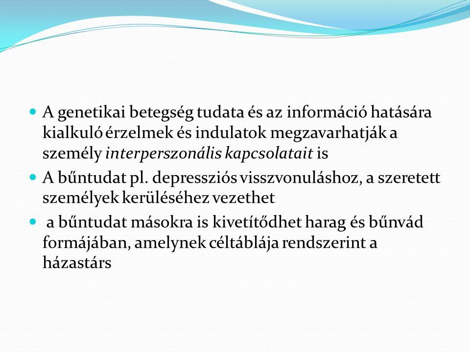 A genetikai betegség tudata és az információ hatására kialkuló érzelmek és indulatok megzavarhatják a személy interperszonális kapcsolatait is