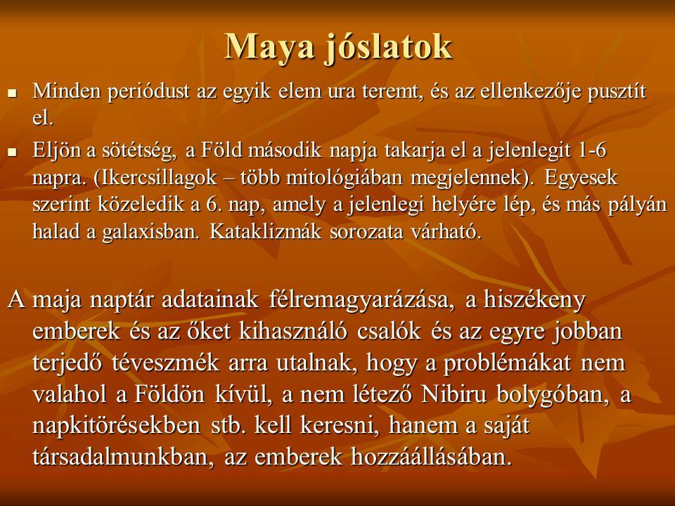 Maya jóslatok Minden periódust az egyik elem ura teremt, és az ellenkezője pusztít el.