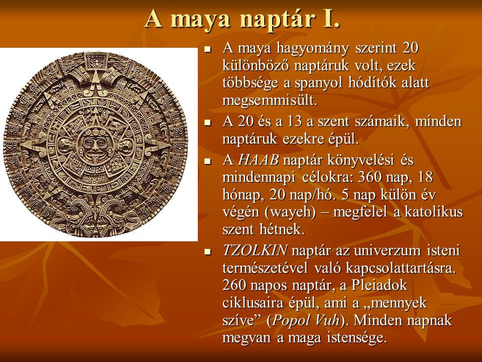 A maya naptár I. A maya hagyomány szerint 20 különböző naptáruk volt, ezek többsége a spanyol hódítók alatt megsemmisült.