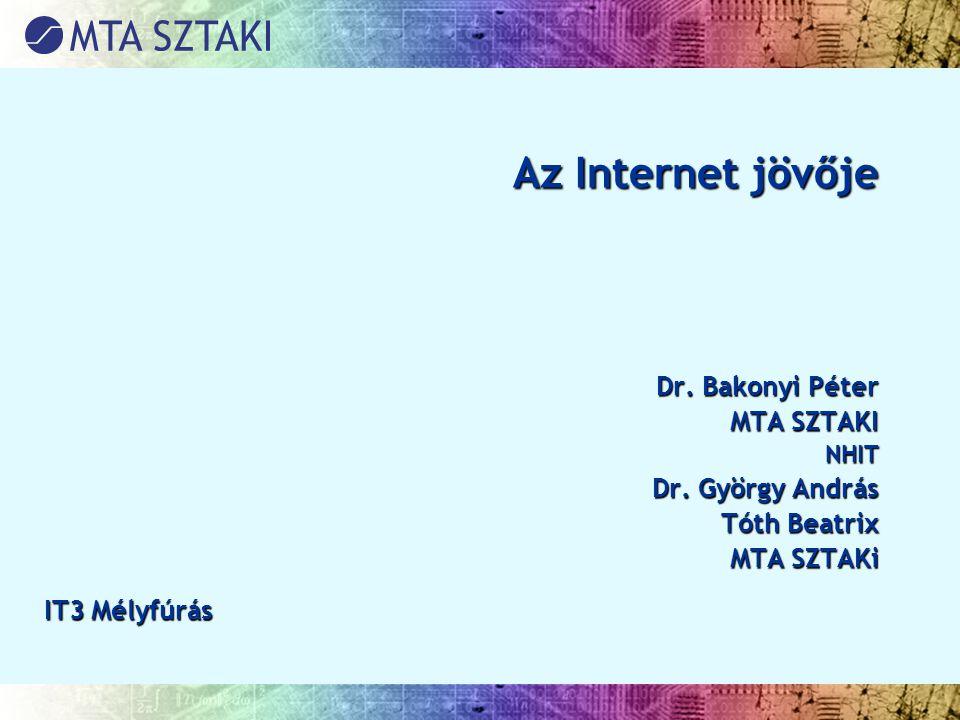 Az Internet jövője Dr. Bakonyi Péter MTA SZTAKI Dr. György András