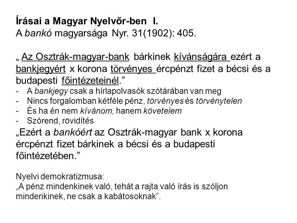 Írásai a Magyar Nyelvőr-ben I. A bankó magyarsága Nyr. 31(1902): 405.