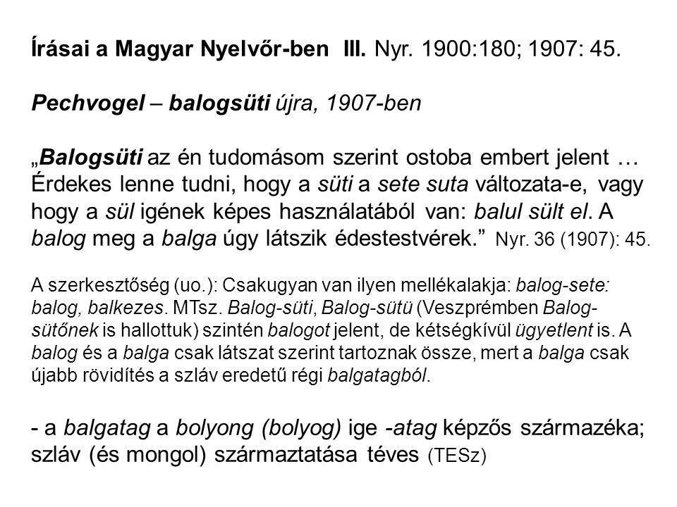 Írásai a Magyar Nyelvőr-ben III. Nyr. 1900:180; 1907: 45.