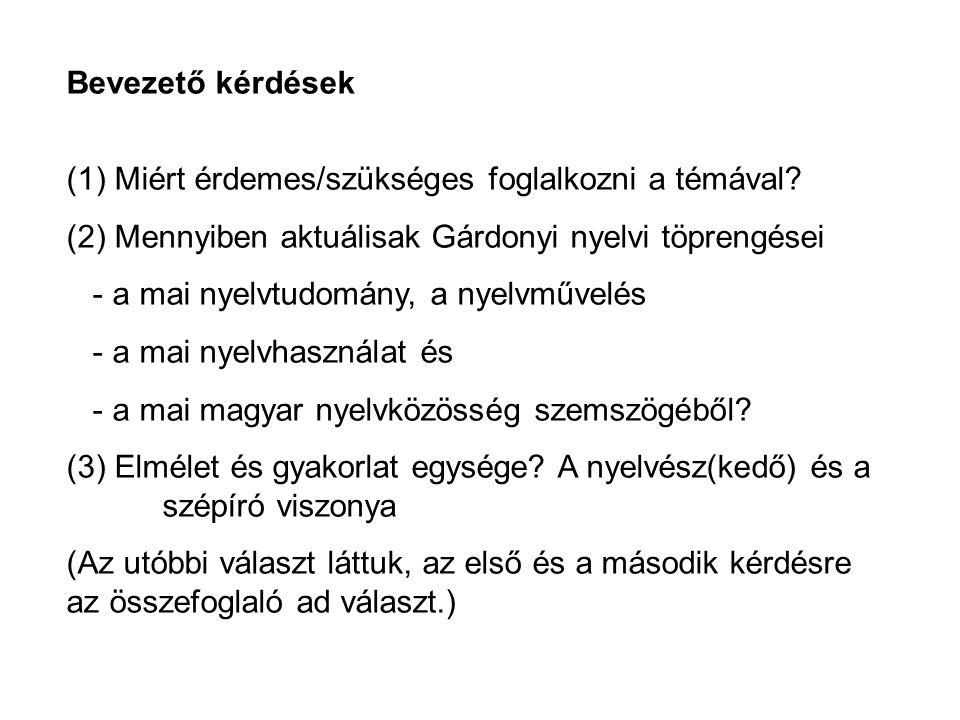 Bevezető kérdések (1) Miért érdemes/szükséges foglalkozni a témával (2) Mennyiben aktuálisak Gárdonyi nyelvi töprengései.