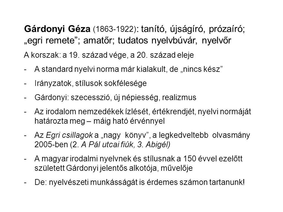 """Gárdonyi Géza (1863-1922): tanító, újságíró, prózaíró; """"egri remete ; amatőr; tudatos nyelvbúvár, nyelvőr"""