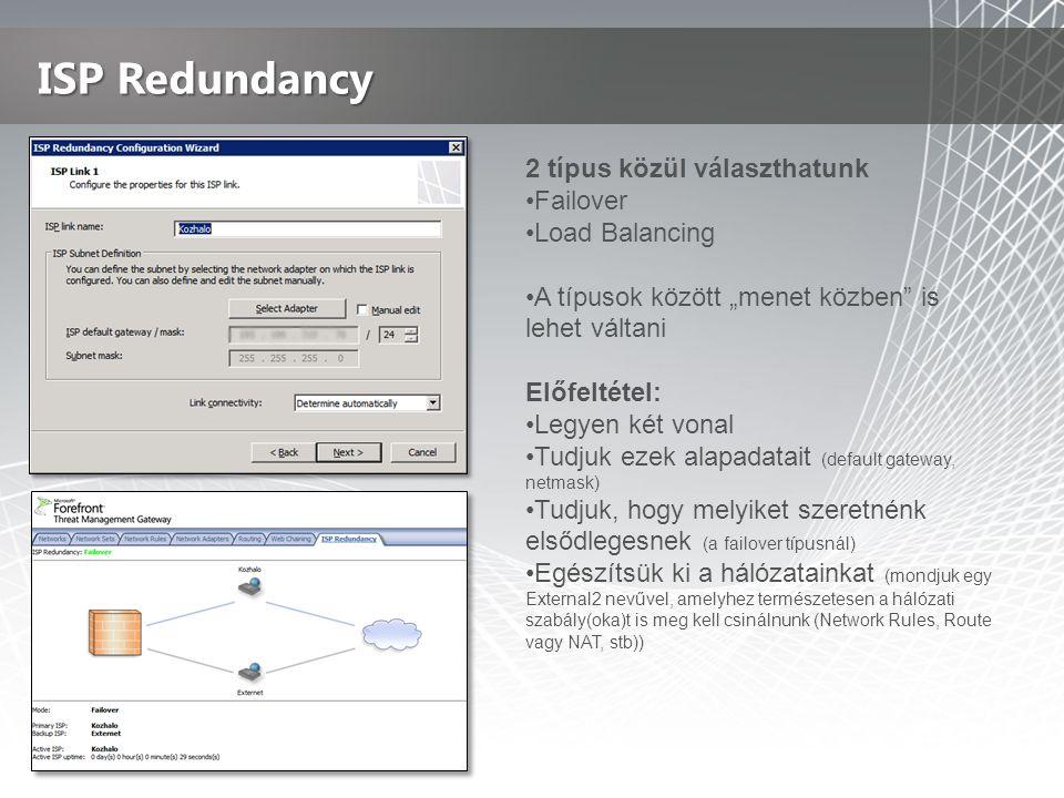 ISP Redundancy 2 típus közül választhatunk Failover Load Balancing