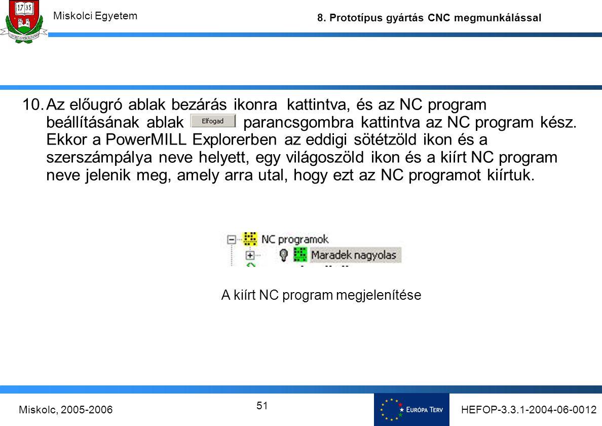 Az előugró ablak bezárás ikonra kattintva, és az NC program beállításának ablak parancsgombra kattintva az NC program kész. Ekkor a PowerMILL Explorerben az eddigi sötétzöld ikon és a szerszámpálya neve helyett, egy világoszöld ikon és a kiírt NC program neve jelenik meg, amely arra utal, hogy ezt az NC programot kiírtuk.