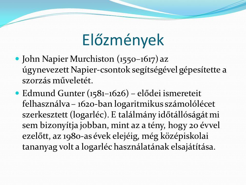 Előzmények John Napier Murchiston (1550–1617) az úgynevezett Napier-csontok segítségével gépesítette a szorzás műveletét.