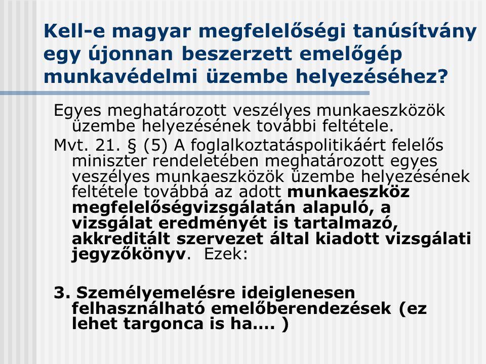Kell-e magyar megfelelőségi tanúsítvány egy újonnan beszerzett emelőgép munkavédelmi üzembe helyezéséhez