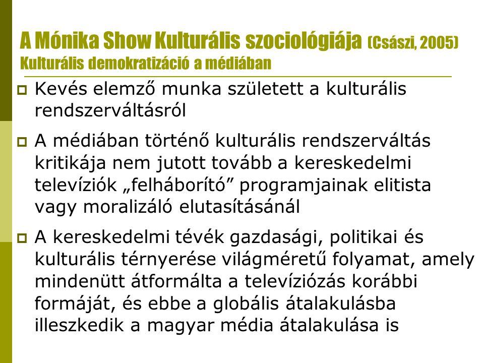 A Mónika Show Kulturális szociológiája (Császi, 2005) Kulturális demokratizáció a médiában