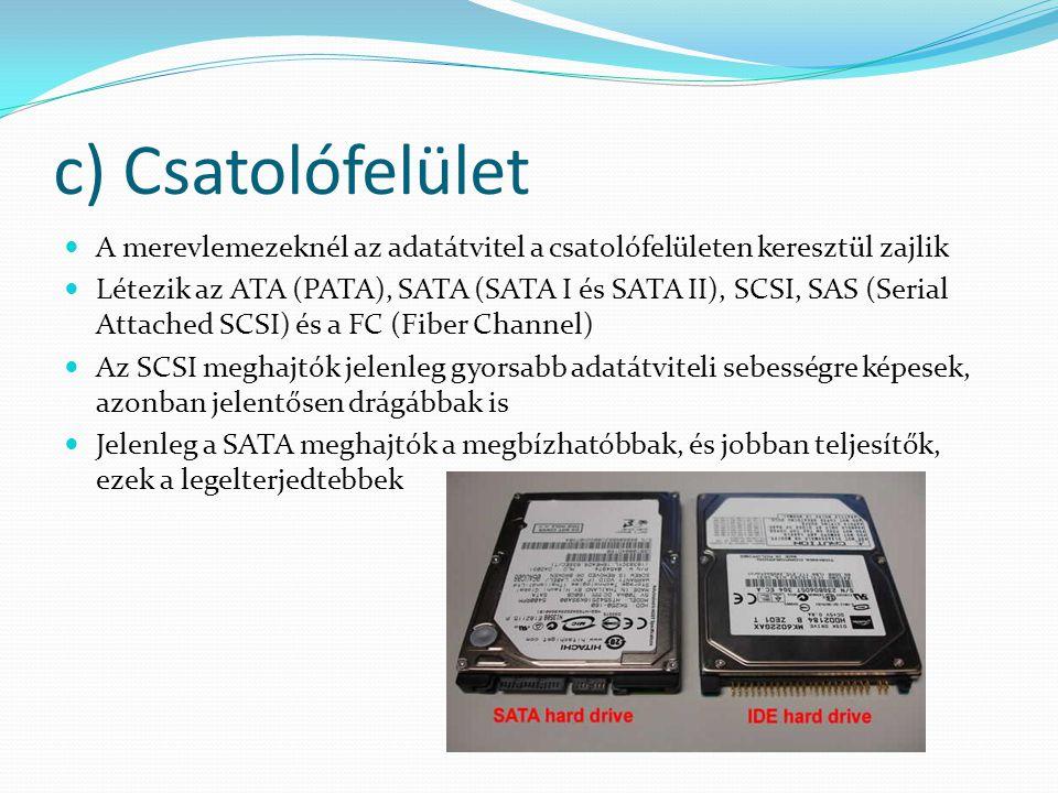c) Csatolófelület A merevlemezeknél az adatátvitel a csatolófelületen keresztül zajlik.