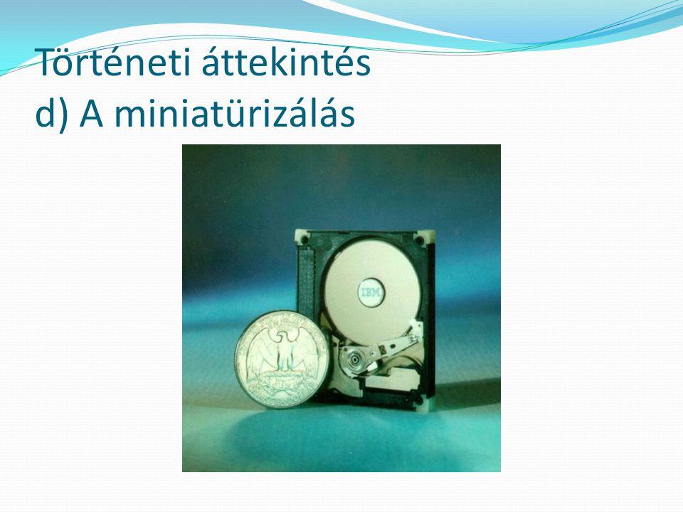 Történeti áttekintés d) A miniatürizálás