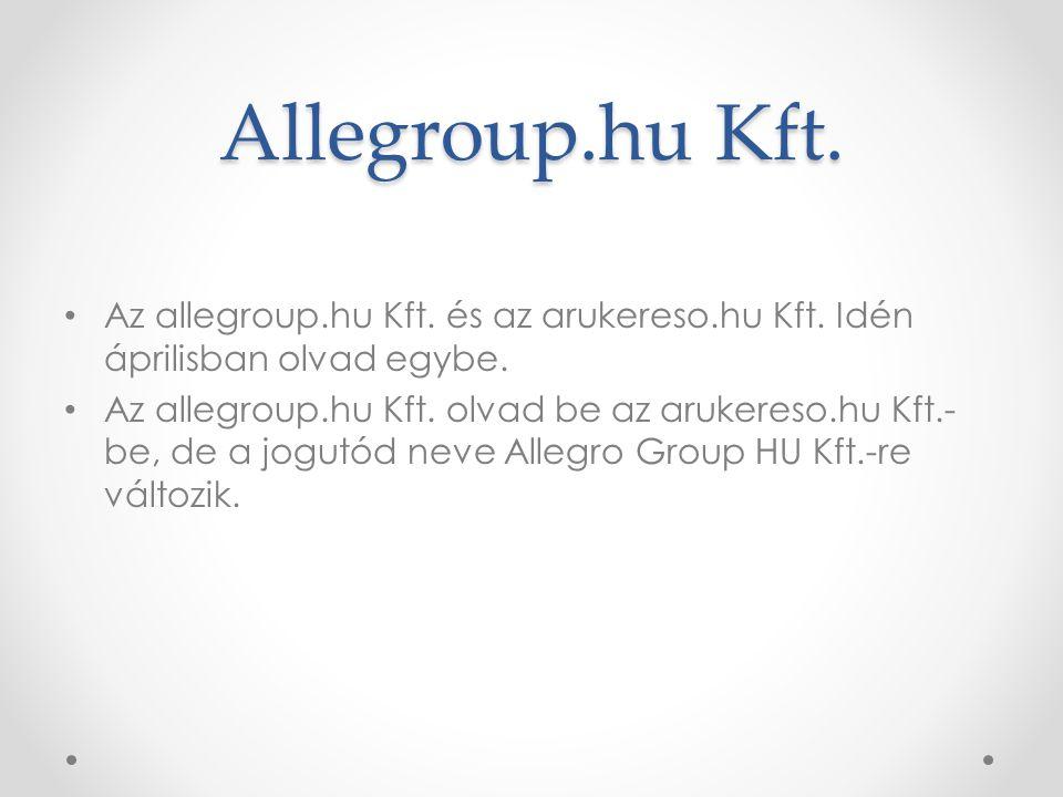 Allegroup.hu Kft. Az allegroup.hu Kft. és az arukereso.hu Kft. Idén áprilisban olvad egybe.