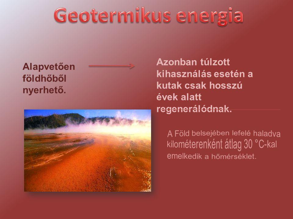 Geotermikus energia Azonban túlzott kihasználás esetén a kutak csak hosszú évek alatt regenerálódnak.