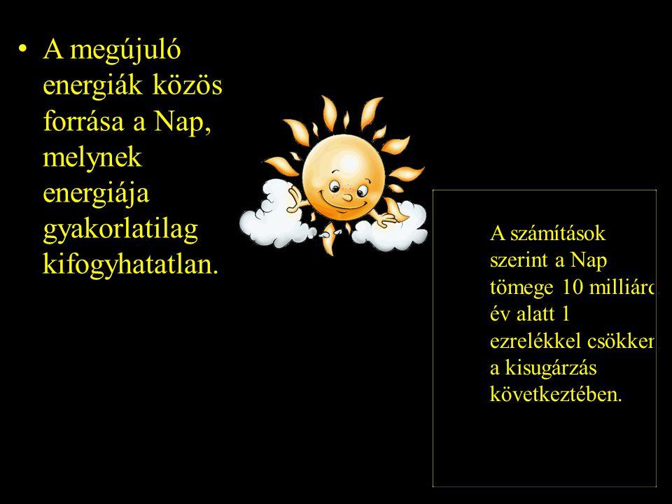 A megújuló energiák közös forrása a Nap, melynek energiája gyakorlatilag kifogyhatatlan.