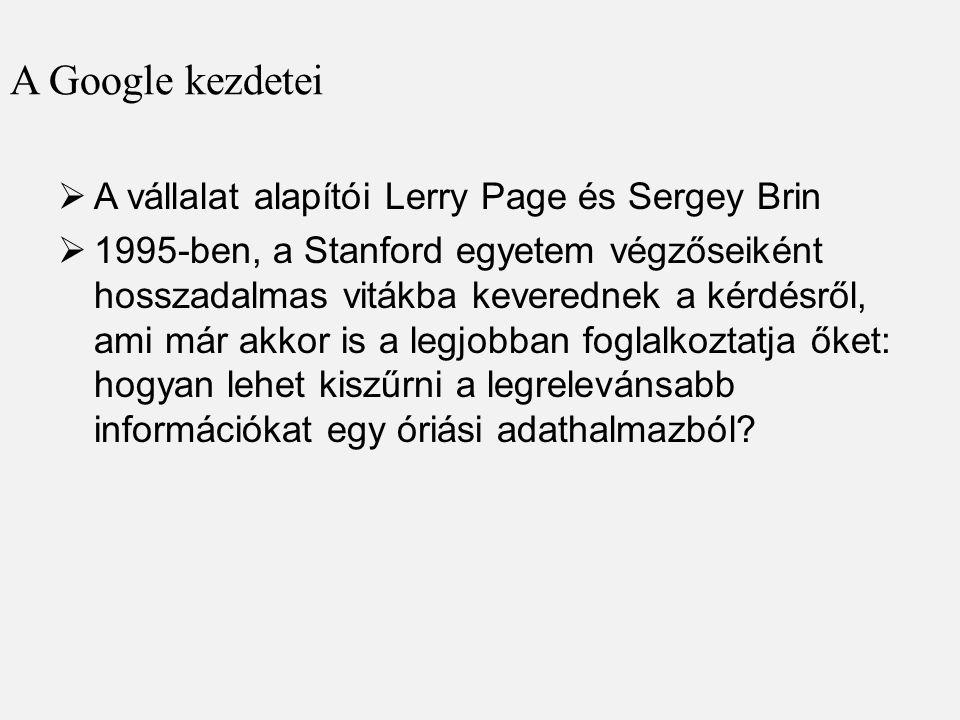 A Google kezdetei A vállalat alapítói Lerry Page és Sergey Brin