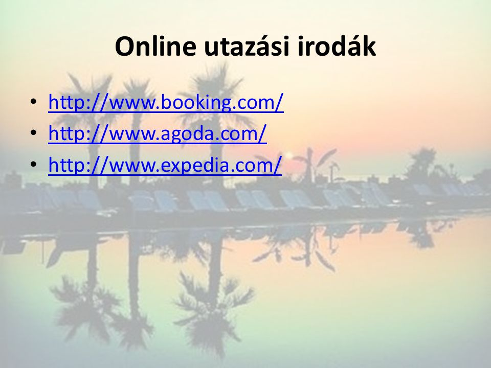 Online utazási irodák http://www.booking.com/ http://www.agoda.com/