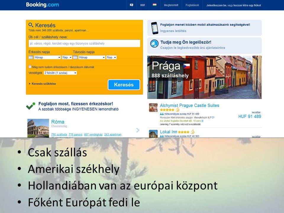 Csak szállás Amerikai székhely Hollandiában van az európai központ Főként Európát fedi le
