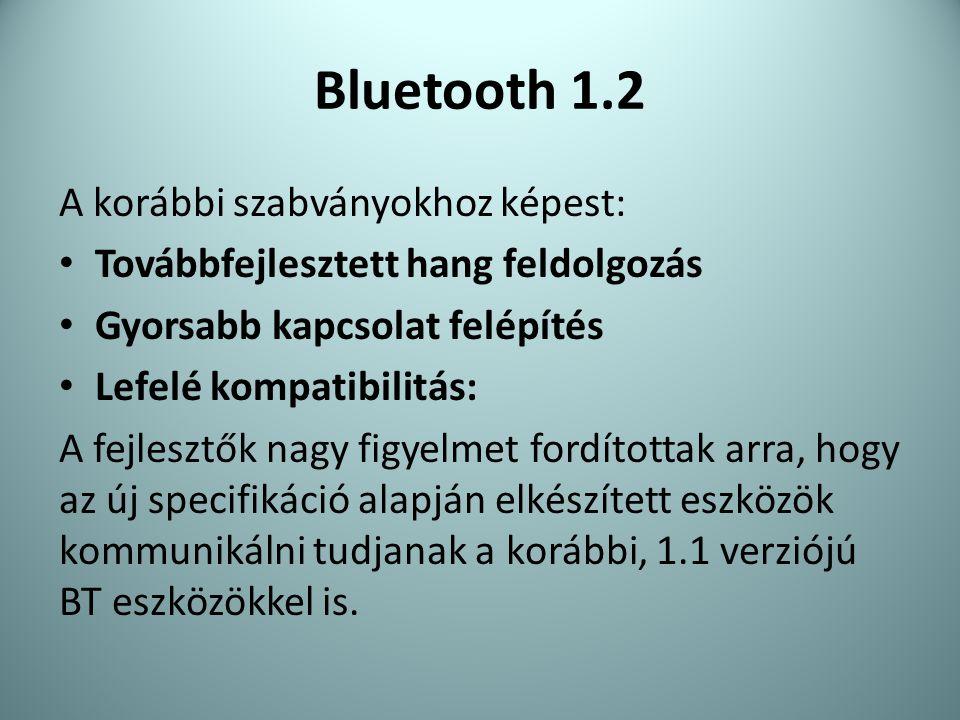 Bluetooth 1.2 A korábbi szabványokhoz képest: