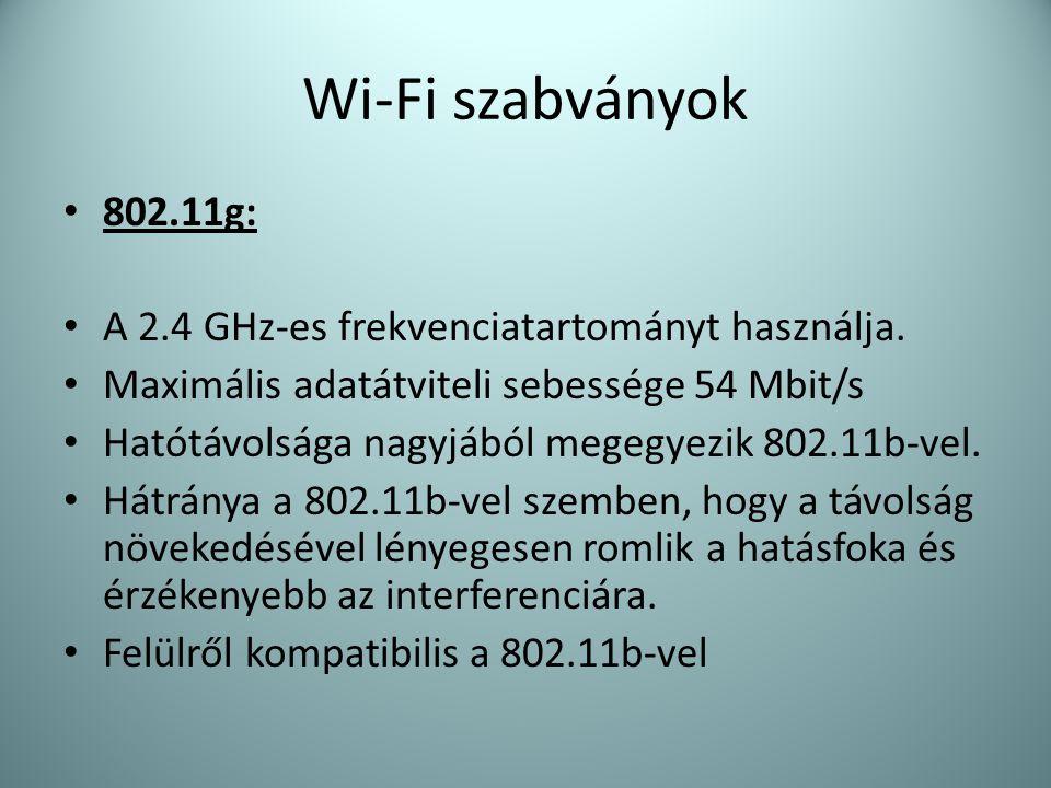 Wi-Fi szabványok 802.11g: A 2.4 GHz-es frekvenciatartományt használja.