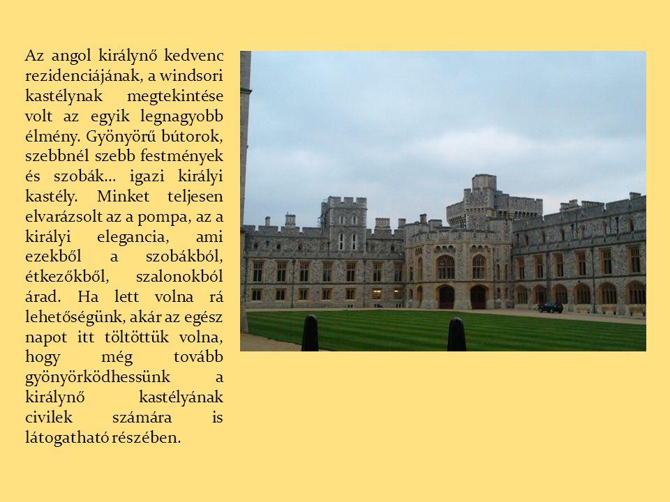 Az angol királynő kedvenc rezidenciájának, a windsori kastélynak megtekintése volt az egyik legnagyobb élmény.