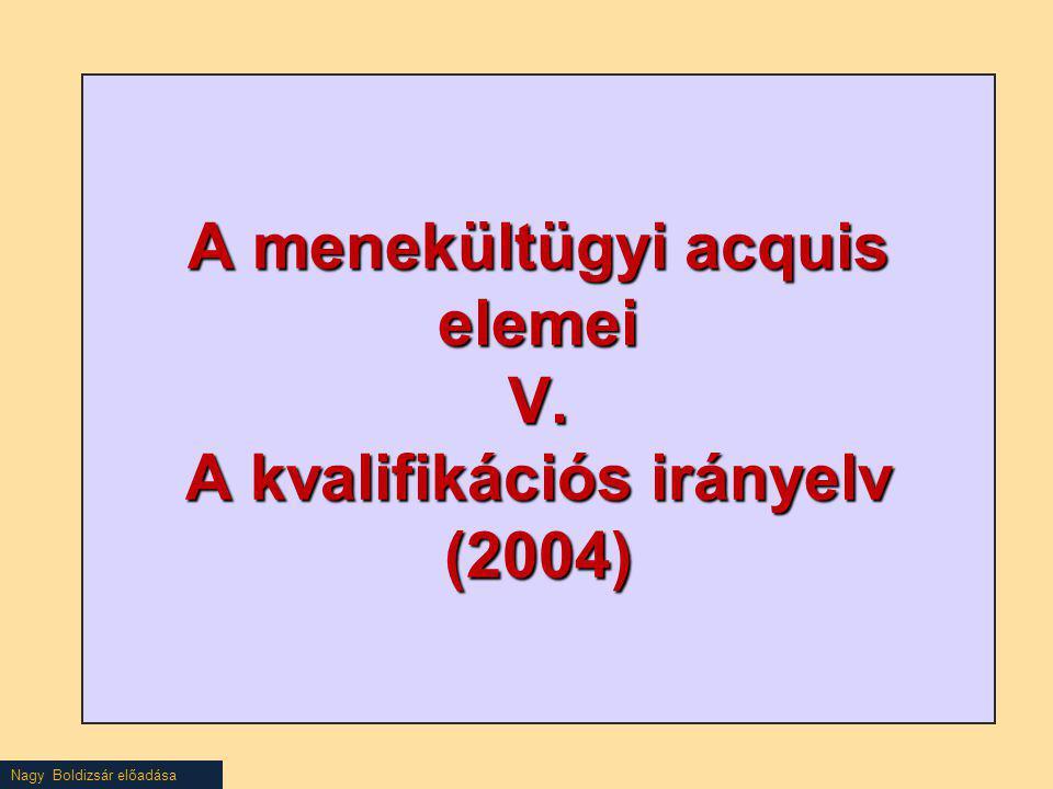 A menekültügyi acquis elemei V. A kvalifikációs irányelv (2004)