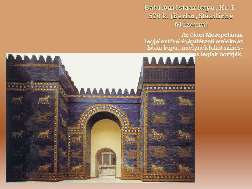 Babiloni Istaar kapu, Kr. E. 570 k. (Berlin, Staatliche Múzeum)