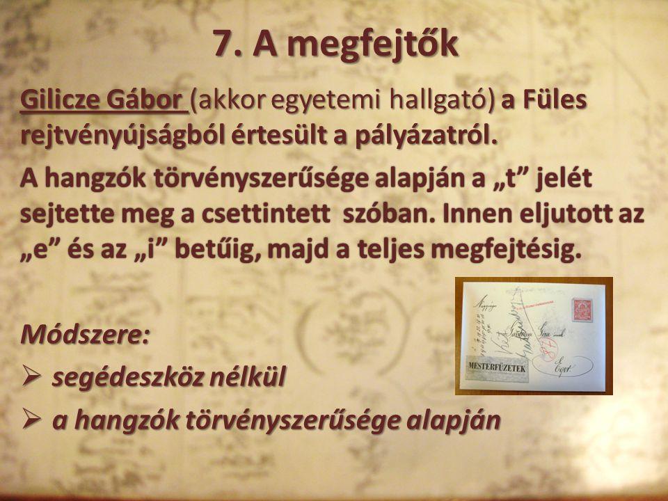 7. A megfejtők Gilicze Gábor (akkor egyetemi hallgató) a Füles rejtvényújságból értesült a pályázatról.