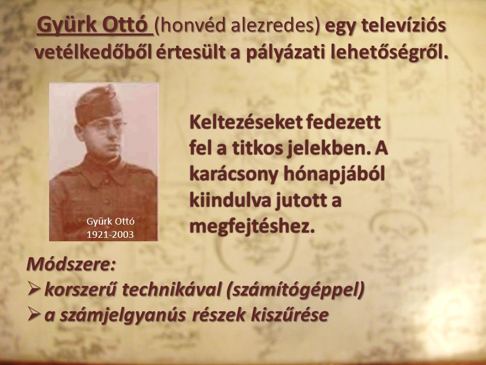 Gyürk Ottó (honvéd alezredes) egy televíziós vetélkedőből értesült a pályázati lehetőségről.
